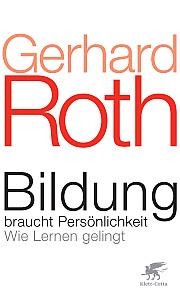 Gerhard Roth - Bildung braucht Persönlichkeit
